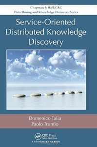 Service-oriented distributed knowledge discovery - Chapman and Hall/CRC - 2012